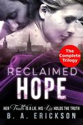 Reclaimed Hope: Her Truth is a Lie, His Lie Holds the Truth: The Complete Trilogy