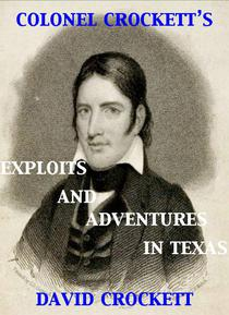 Colonel Crockett's Exploits and Adventures in Texas