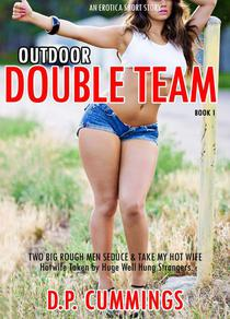 Outdoor Double Team - Two Big Rough Men Seduce & Take My Hot Wife - An Erotica Short Story Book 1