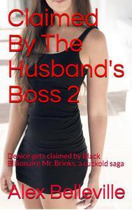 Claimed By The Husband's Boss 2: Denice gets claimed by Black Billionaire Mr. Brinks, a cuckold saga
