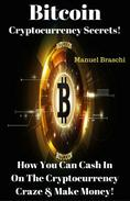 Bitcoin Cryptocurrency Secrets! How You Can Cash In On The Cryptocurrency Craze & Make Money!