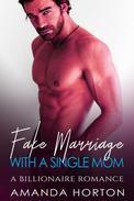 Fake Marriage with a Single Mom (A Billionaire Romance)