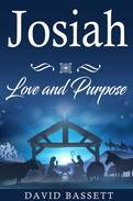 Josiah - Love and Purpose