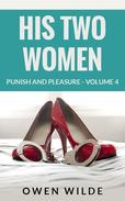 His Two Women (Punish and Pleasure - Volume 4)