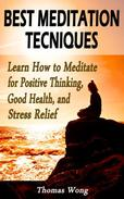 Best Meditation Techniques: Learn How to Meditate for Positive Thinking, Good Health, and Stress Relief