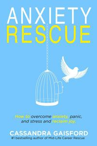 Anxiety Rescue: How to Overcome Anxiety, Panic, and Stress and Reclaim Joy