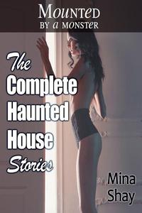 Mounted by a Monster: The Complete Haunted House Stories