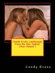 Female Erotic Confessions From the Hair Stylists' Chair Volume 1