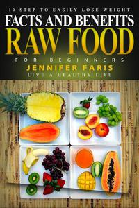 Raw Food for Beginners: Facts and Benefits (Live a Healthy Life)