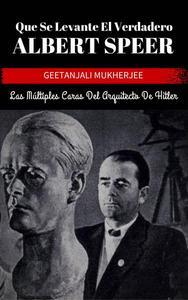 Que Se Levante El Verdadero Albert Speer: Las Múltiples Caras Del Arquitecto De Hitler