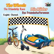 The Wheels: The Friendship Race Die Räder: Das Freundschaftsrennen (English German Bilingual Children's Book)