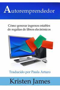 Autoremprendedor: Cómo Generar Ingresos Estables De Regalías De Libros Electrónicos