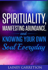 Spirituality, Manifesting Abundance, and Knowing Your Own Soul Everyday