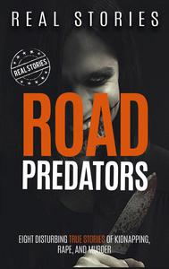 Road Predators: Eight Disturbing True Stories of Kidnapping, Rape, and Murder (Book 3)