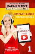 Spanisch Lernen | Einfach Lesen | Einfach Hören | Paralleltext Audio-Sprachkurs Nr. 1