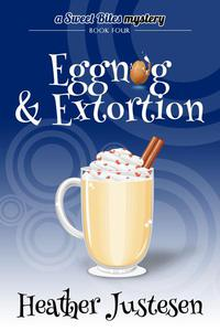 Eggnog & Extortion (Sweet Bites Mystery Book 4)