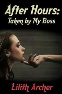 After Hours: Taken by My Boss (A BDSM Erotic Romance)