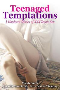 Teenaged Temptations: 3 Hardcore Stories of XXX Teenie Sex