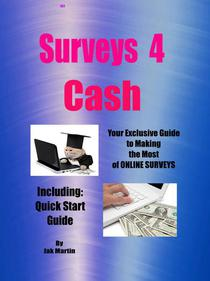 Surveys 4 Cash: Exclusive Guide for Making the Most of Online Surveys and Focus Groups