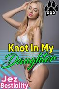 Knot in My Daughter! Bestiality Erotica Beastiality Erotica Zoophilia Rough Sex Rape Domination Submission Sex Stories XXX Dog Sex Knotting Tying Breeding Erotica Taboo Erotica Forbidden Animal Sex x