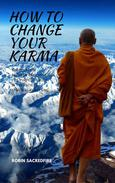 How to Change Your Karma: The Relation Between Reincarnation, Life Purpose and Luck in the Path to Spiritual Awakening