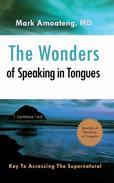The Wonders of Speaking in Tongues: Key To Accessing The Supernatural