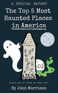 The Top 5 Most Haunted Places in America