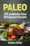 Paleo: 50 praktische Paleo Mittagessen-Rezepte