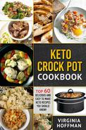 Keto Crock Pot Cookbook: Top 60 Delicious and Easy To make Keto Recipes You Should Know!