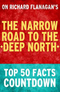 The Narrow Road to the Deep North: Top 50 Facts Countdown