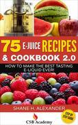 75 e-Juice Recipes & Cookbook 2.0 - How to Make the Best Tasting e-Liquid Ever!