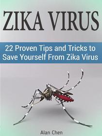 Zika Virus: 22 Proven Tips and Tricks to Save Yourself From Zika Virus