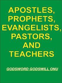 Apostles, Prophets, Evangelists, Pastors, and Teachers