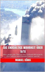 Die endgültige Wahrheit über 9/11: Was gegen die Thesen von Gerhard Wisnewski, Ken Jebsen und Daniele Ganser spricht