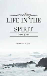 Unveiling Life in the Spirit From John