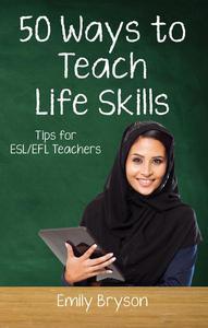 Fifty Ways to Teach Life Skills: Tips for ESL/EFL Teachers