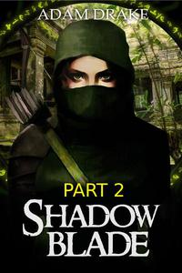 Shadow Blade Part 2