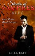 Shades of Vampires Alec I Love, Power, Blood, Intrigue