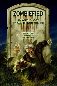 Zombiefied! An Anthology of All Things Zombie
