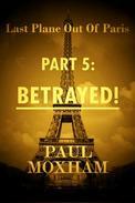 Betrayed! (Last Plane out of Paris, Part 5)