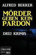 Mörder geben kein Pardon: Drei Krimis