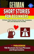 German Short Stories For Beginners 10 Clever Short Stories to Grow Your Vocabulary and Learn German the Fun Way + Phrasebook 700 Realistic German Phrases and Expressions