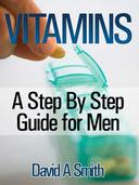 Vitamins: A Step By Step Guide for Men Live A Supplement – Rich Lifestyle!