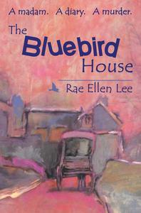 THE BLUEBIRD HOUSE. A Madam. A Diary. A Murder.