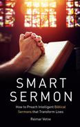 Smart Sermon: How to Preach Intelligent Biblical Sermons that Transform Lives