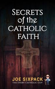 Secrets of the Catholic Faith