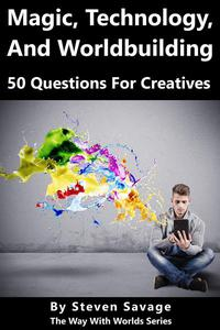 Magic, Technology, And Worldbuilding: 50 Questions For Creatives