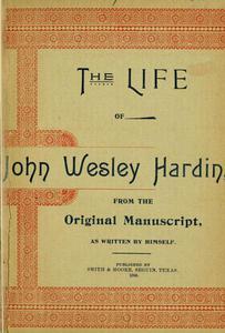 The Life of John of John Wesley Hardin as Written by Himself