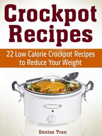 Crockpot Recipes: 22 Low Calorie Crockpot Recipes to Reduce Your Weight