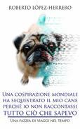 Una cospirazione mondiale ha sequestrato il mio cane perchè io non raccontassi tutto ciò che sapevo